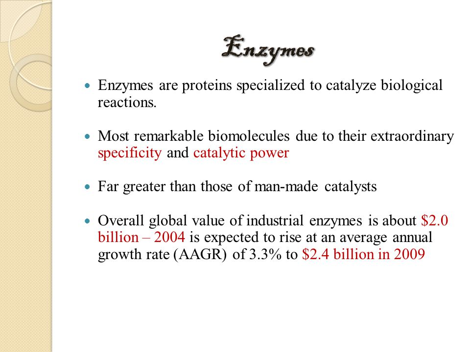 Enzymes are proteins specialized to catalyze biological reactions.