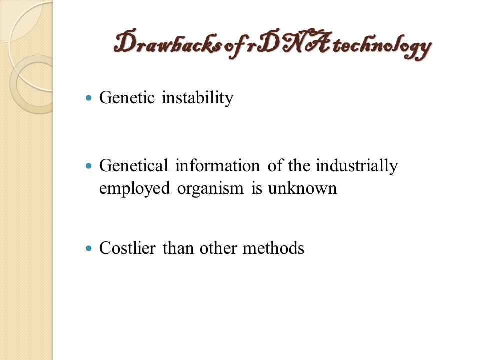 Genetic instability Genetical information of the industrially employed organism is unknown Costlier than other methods