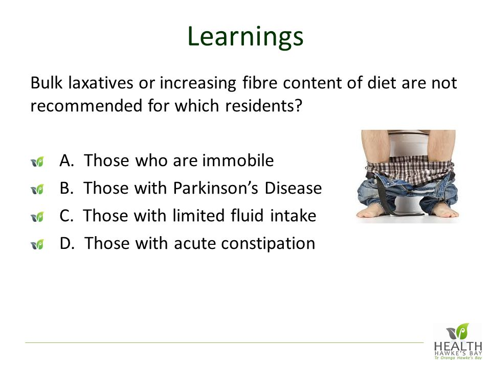 Learnings Bulk laxatives or increasing fibre content of diet are not recommended for which residents.