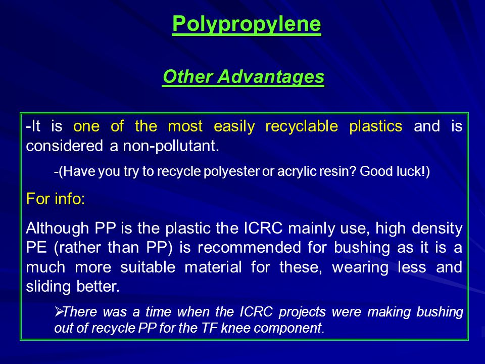 -It is one of the most easily recyclable plastics and is considered a non-pollutant.