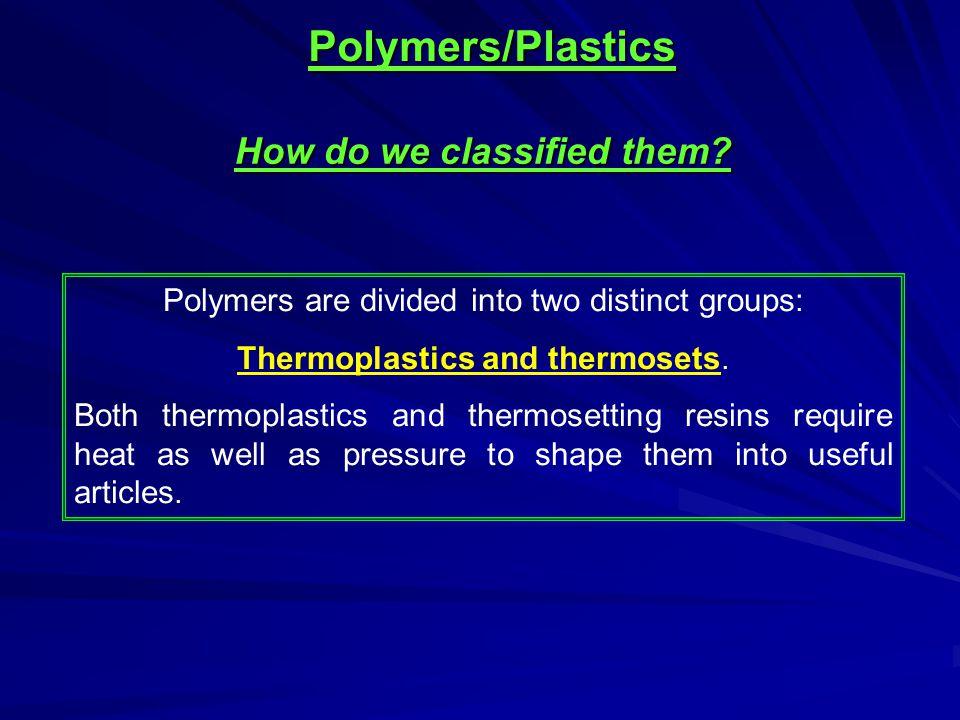 Polymers/Plastics How do we classified them.