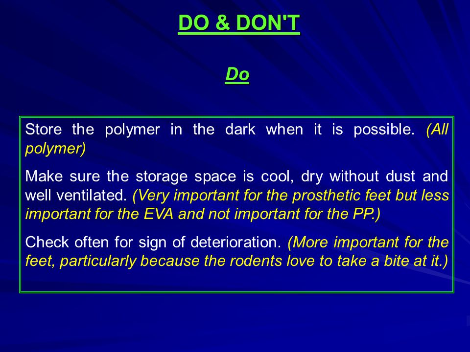 Do Store the polymer in the dark when it is possible. (All polymer) Make sure the storage space is cool, dry without dust and well ventilated. (Very i