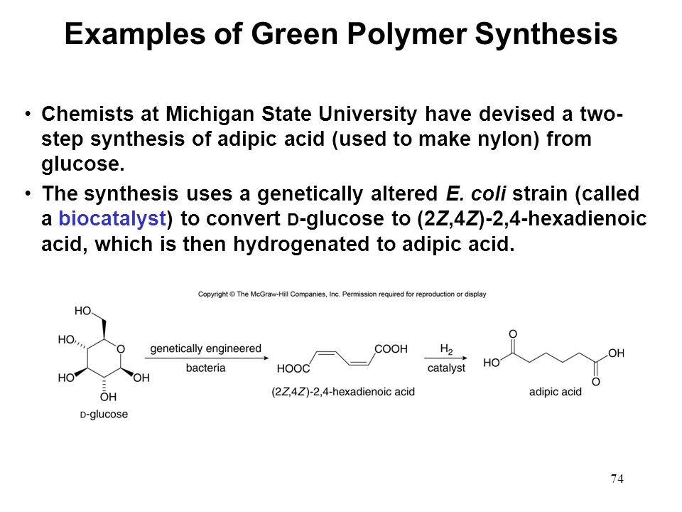 74 Chemists at Michigan State University have devised a two- step synthesis of adipic acid (used to make nylon) from glucose. The synthesis uses a gen