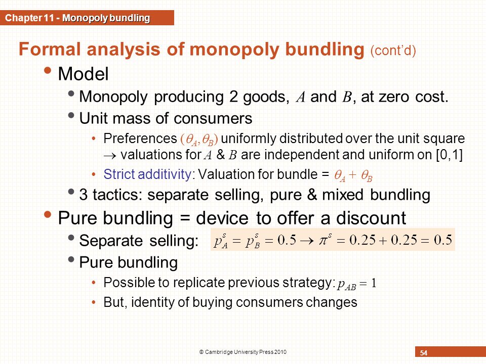 © Cambridge University Press 2010 54 Formal analysis of monopoly bundling (cont'd) Model Monopoly producing 2 goods, A and B, at zero cost.
