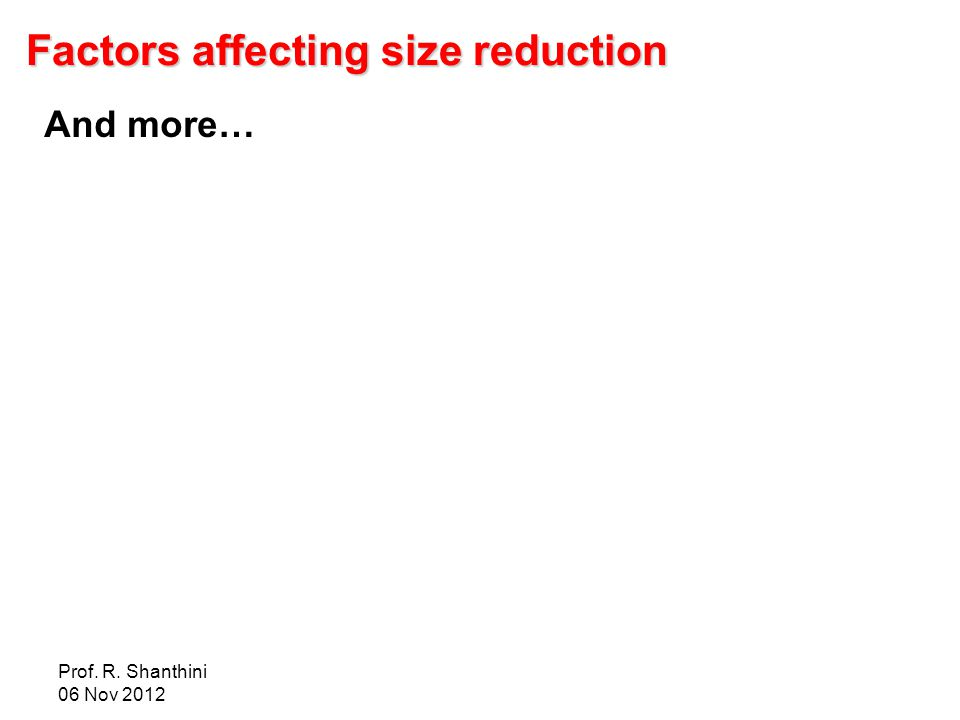 Prof. R. Shanthini 06 Nov 2012 Factors affecting size reduction And more…