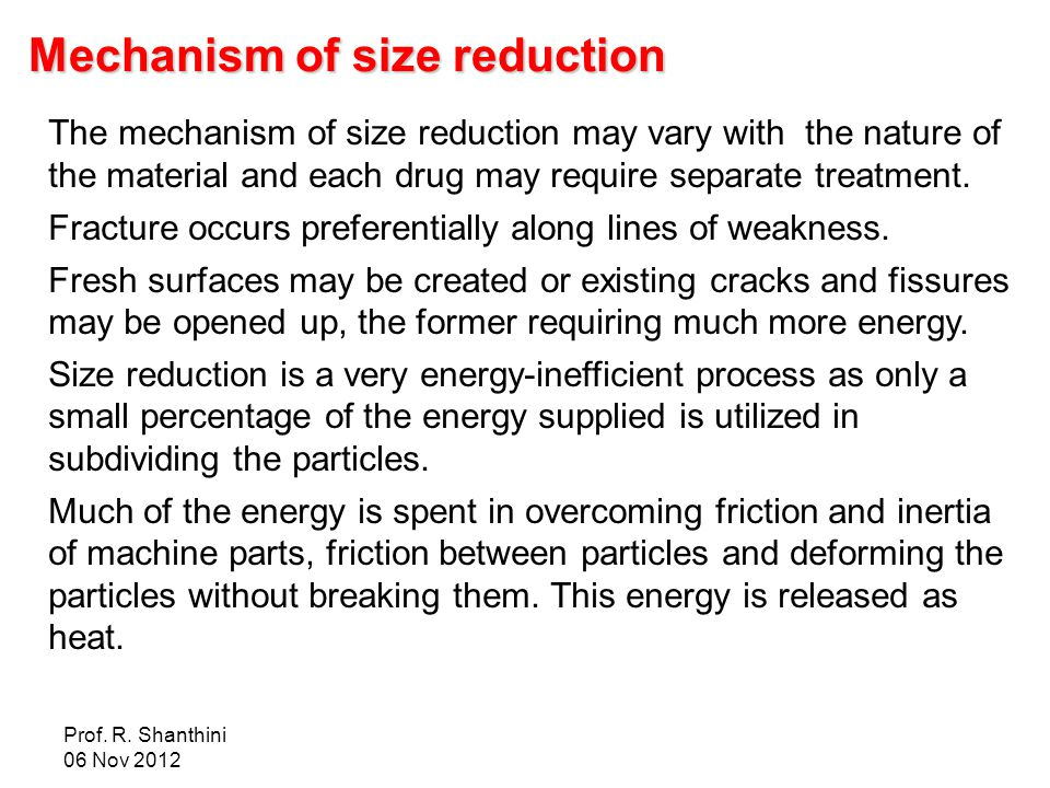 Prof. R. Shanthini 06 Nov 2012 Mechanism of size reduction The mechanism of size reduction may vary with the nature of the material and each drug may