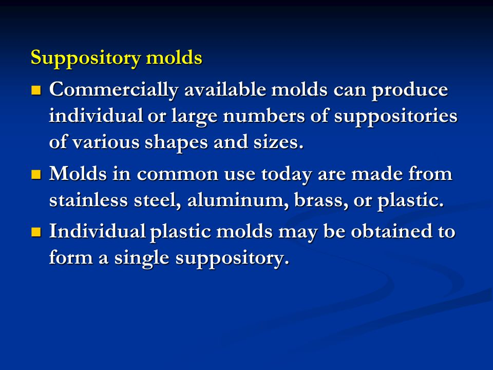 Suppository molds Commercially available molds can produce individual or large numbers of suppositories of various shapes and sizes. Commercially avai