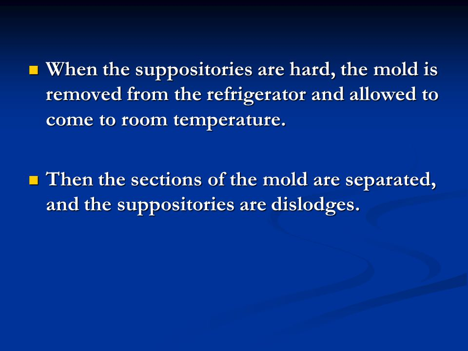 When the suppositories are hard, the mold is removed from the refrigerator and allowed to come to room temperature. When the suppositories are hard, t