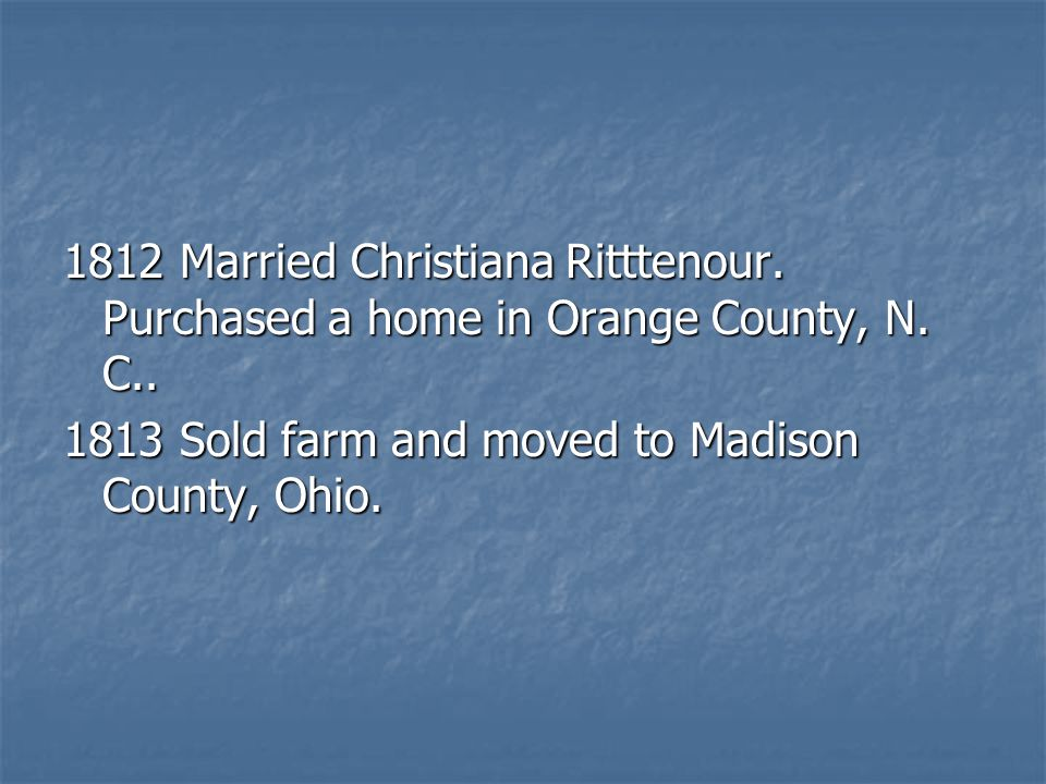 1812 Married Christiana Ritttenour.Purchased a home in Orange County, N.
