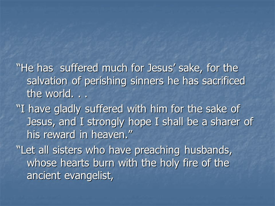 He has suffered much for Jesus' sake, for the salvation of perishing sinners he has sacrificed the world...