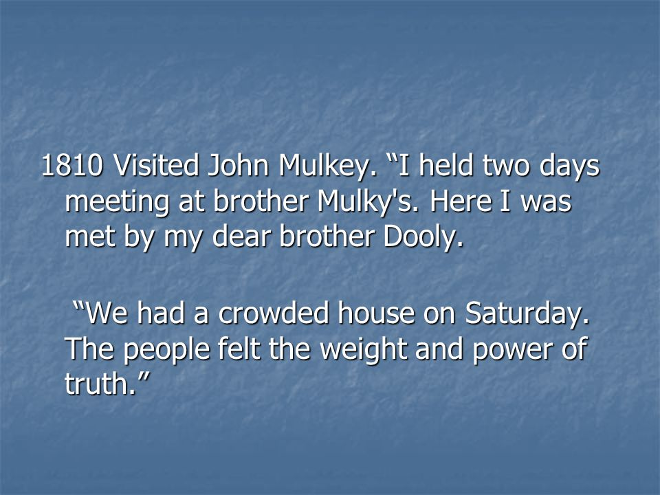 1810 Visited John Mulkey. I held two days meeting at brother Mulky s.