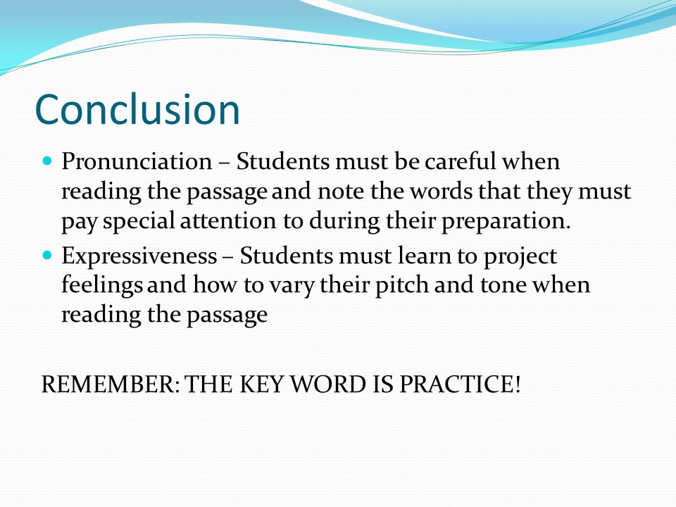 Conclusion Pronunciation – Students must be careful when reading the passage and note the words that they must pay special attention to during their p