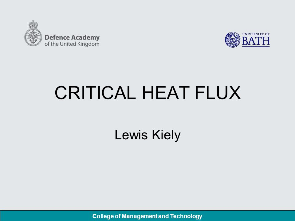 College of Management and Technology CRITICAL HEAT FLUX Lewis Kiely