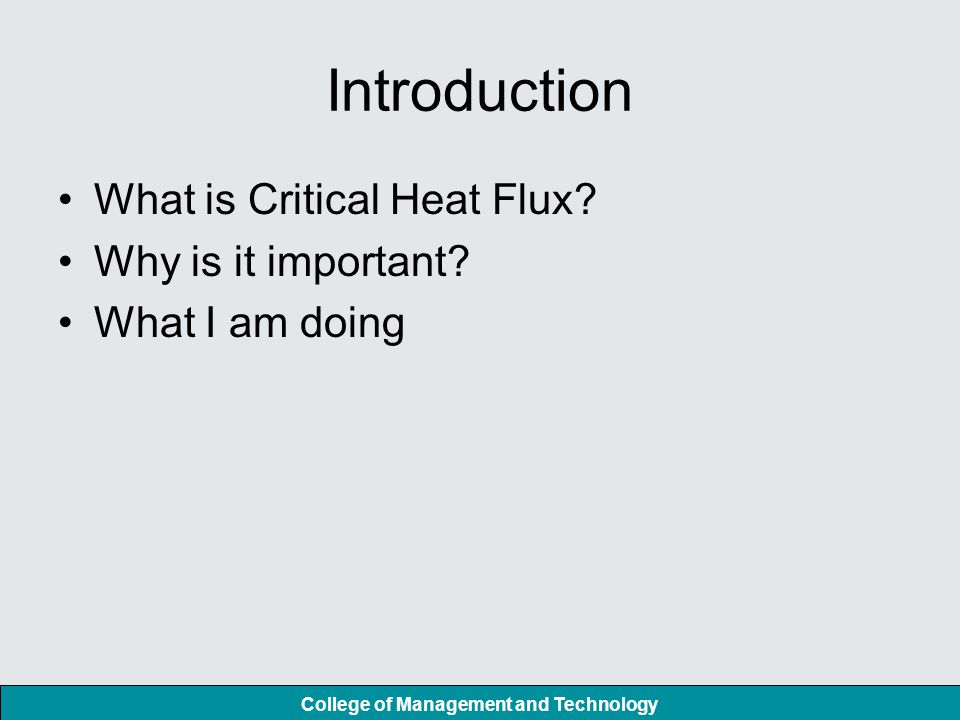 College of Management and Technology Introduction What is Critical Heat Flux.