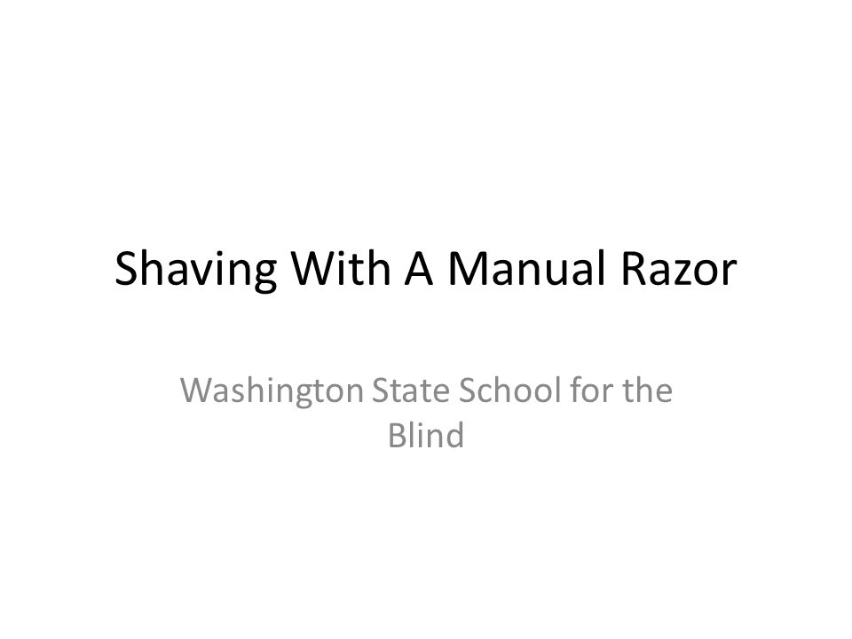 Shaving With A Manual Razor Washington State School for the Blind