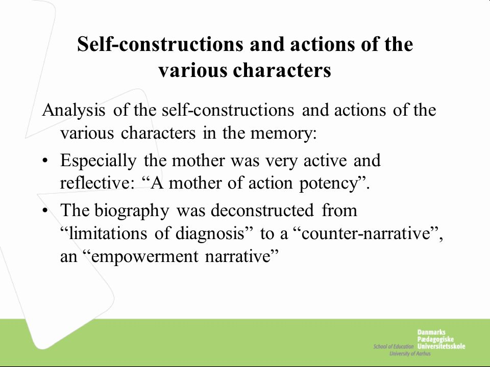 Self-constructions and actions of the various characters Analysis of the self-constructions and actions of the various characters in the memory: Especially the mother was very active and reflective: A mother of action potency .