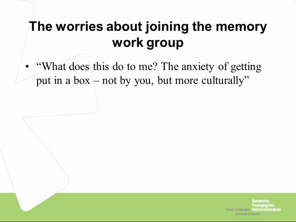 The worries about joining the memory work group What does this do to me.