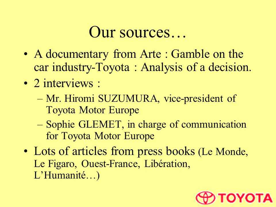 Our sources… A documentary from Arte : Gamble on the car industry-Toyota : Analysis of a decision.