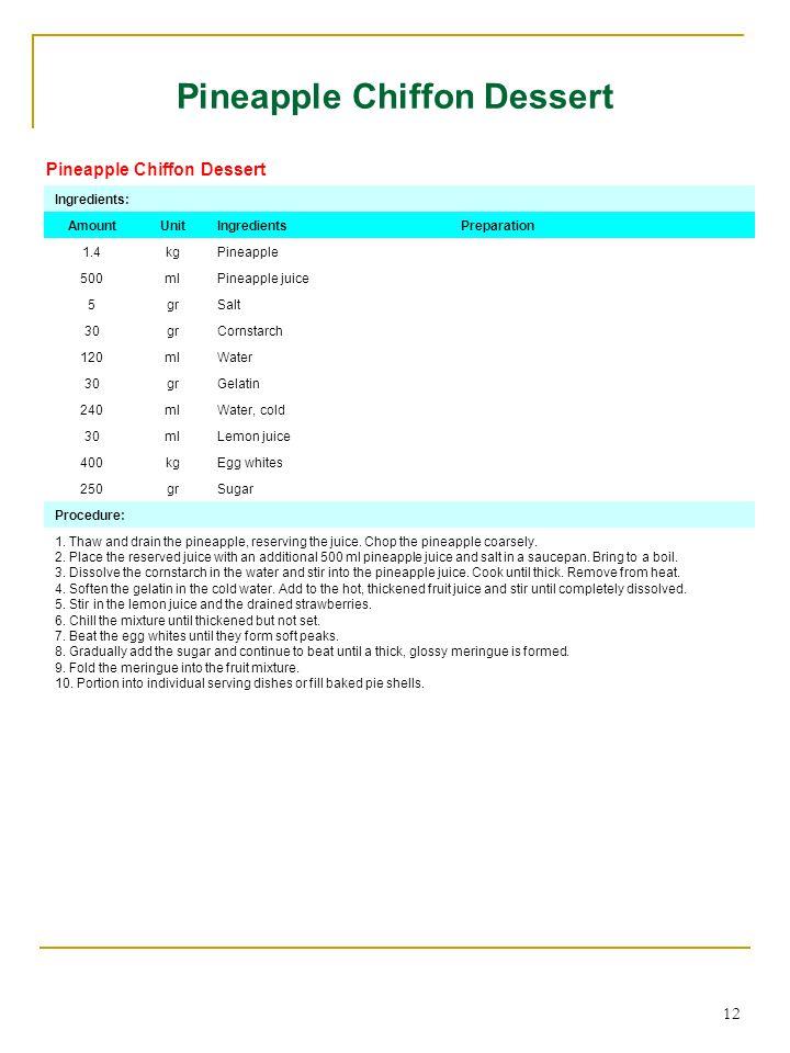 12 Pineapple Chiffon Dessert Ingredients: AmountUnitIngredientsPreparation 1.4kgPineapple 500mlPineapple juice 5grSalt 30grCornstarch 120mlWater 30grG