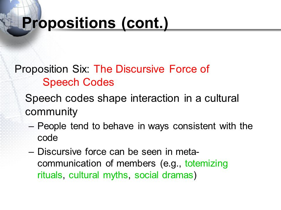 Propositions cont. Proposition Four: Meaning of Speech Codes –Provide constitutive meaning to communication; that is, defines what a particular uttera
