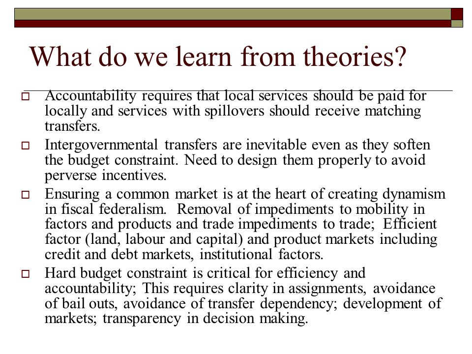 What do we learn from theories?  Accountability requires that local services should be paid for locally and services with spillovers should receive m
