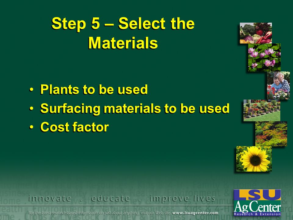 Step 5 – Select the Materials Plants to be used Surfacing materials to be used Cost factor Plants to be used Surfacing materials to be used Cost facto