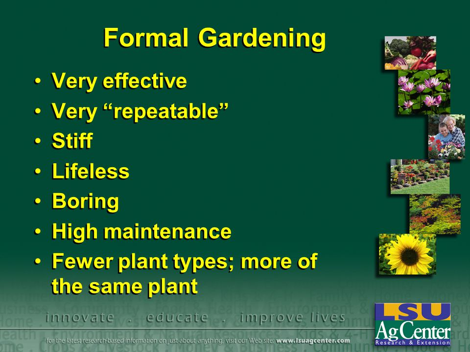 "Formal Gardening Very effective Very ""repeatable"" Stiff Lifeless Boring High maintenance Fewer plant types; more of the same plant Very effective Very"