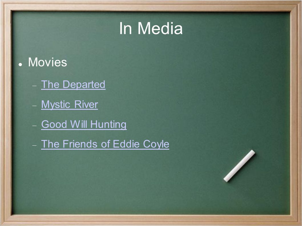 In Media Movies  The Departed The Departed  Mystic River Mystic River  Good Will Hunting Good Will Hunting  The Friends of Eddie Coyle The Friends of Eddie Coyle