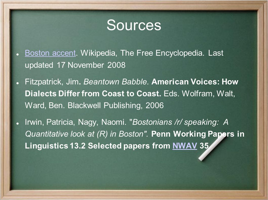Sources Boston accent. Wikipedia, The Free Encyclopedia.