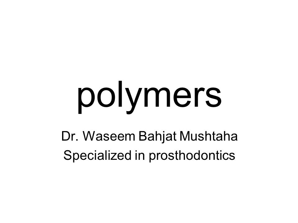 polymers Dr. Waseem Bahjat Mushtaha Specialized in prosthodontics