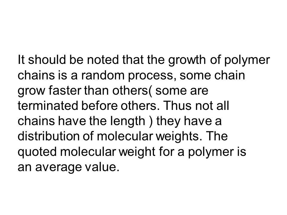 It should be noted that the growth of polymer chains is a random process, some chain grow faster than others( some are terminated before others.