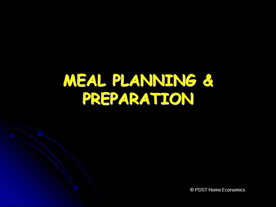 MEAL PLANNING & PREPARATION © PDST Home Economics