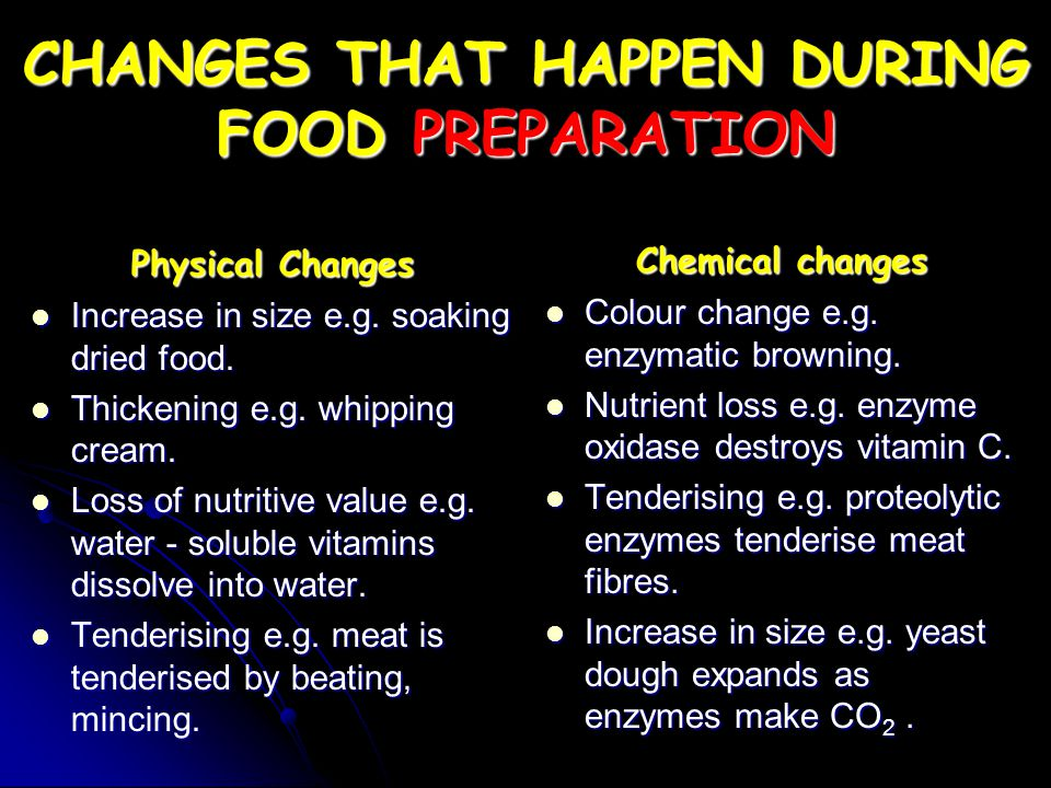 CHANGES THAT HAPPEN DURING FOOD PREPARATION Physical Changes Increase in size e.g. soaking dried food. Increase in size e.g. soaking dried food. Thick