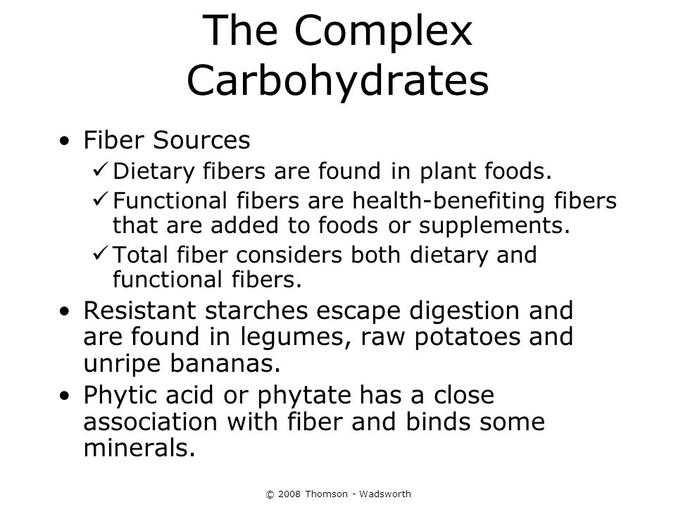 The Complex Carbohydrates Fiber Sources Dietary fibers are found in plant foods. Functional fibers are health-benefiting fibers that are added to food