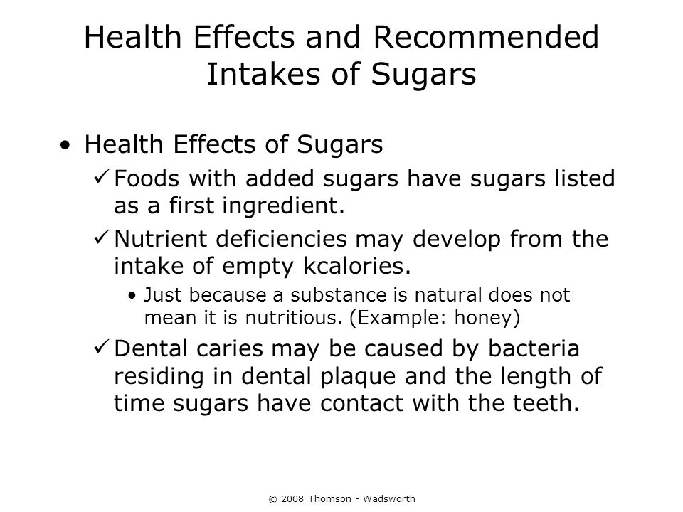 © 2008 Thomson - Wadsworth Health Effects and Recommended Intakes of Sugars Health Effects of Sugars Foods with added sugars have sugars listed as a f