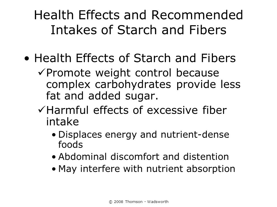 © 2008 Thomson - Wadsworth Health Effects and Recommended Intakes of Starch and Fibers Health Effects of Starch and Fibers Promote weight control beca