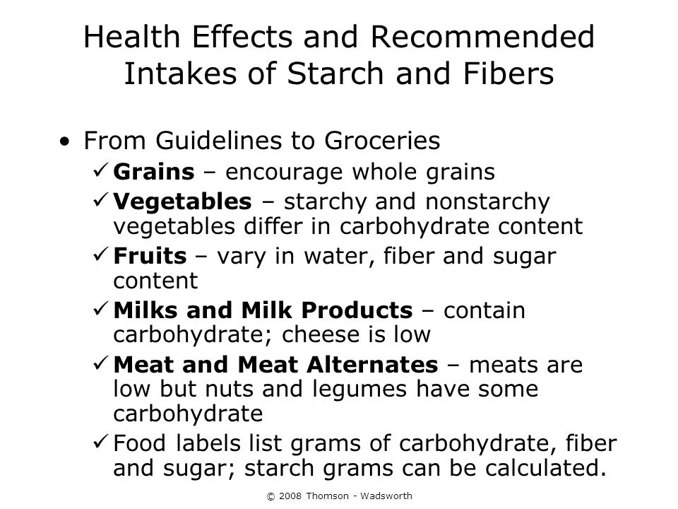 Health Effects and Recommended Intakes of Starch and Fibers From Guidelines to Groceries Grains – encourage whole grains Vegetables – starchy and nons