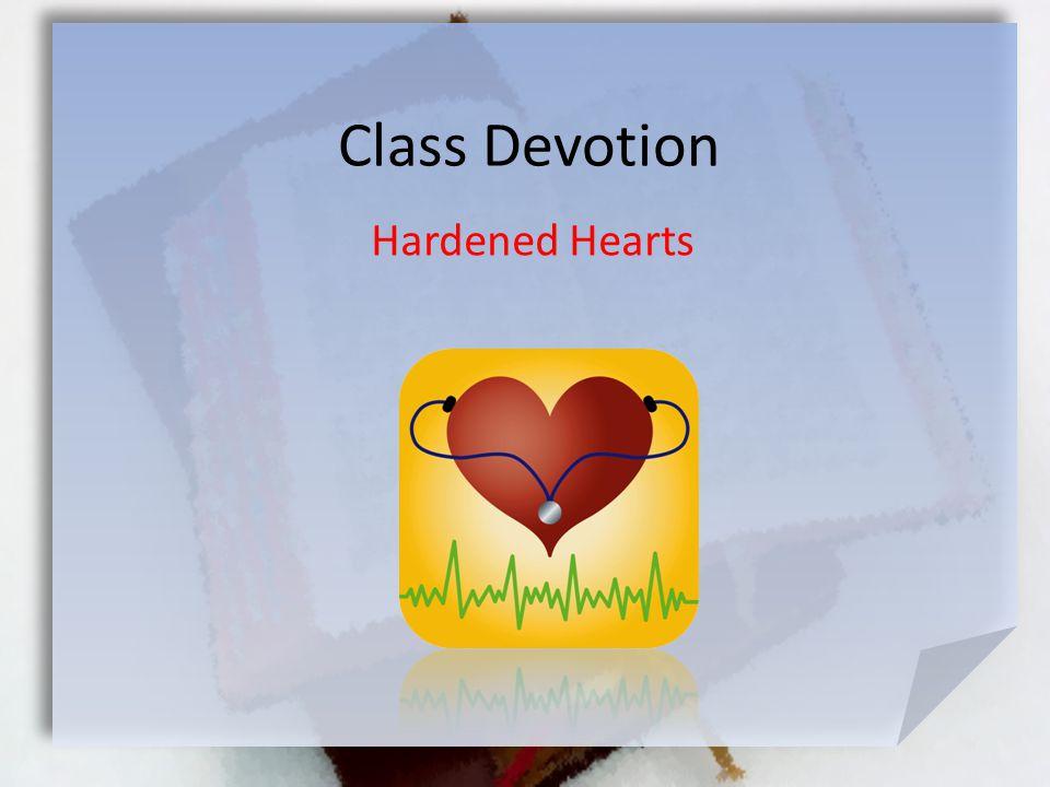Class Devotion Hardened Hearts