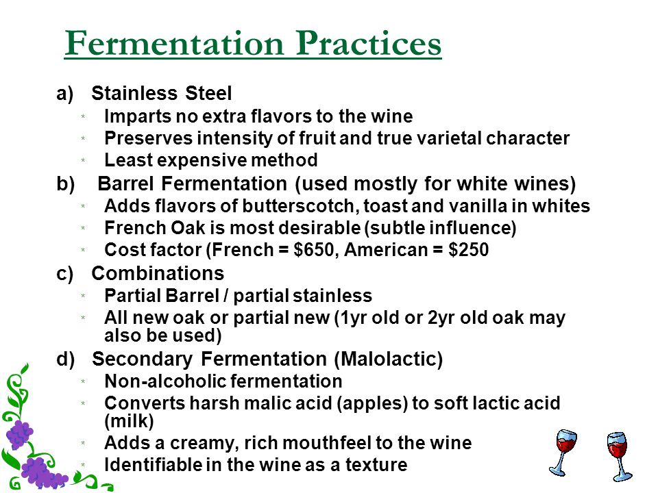 Fermentation Practices a) Stainless Steel * Imparts no extra flavors to the wine * Preserves intensity of fruit and true varietal character * Least ex