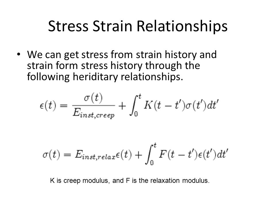 Stress Strain Relationships We can get stress from strain history and strain form stress history through the following heriditary relationships. K is