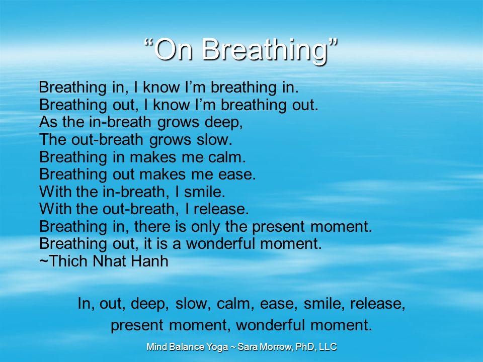 Mind Balance Yoga ~ Sara Morrow, PhD, LLC On Breathing Breathing in, I know I'm breathing in.