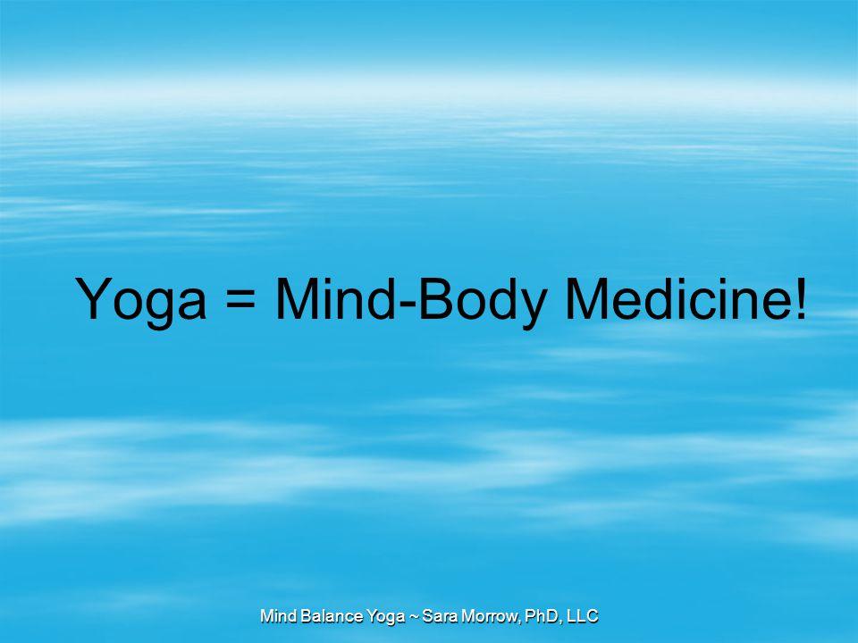 Mind Balance Yoga ~ Sara Morrow, PhD, LLC Yoga = Mind-Body Medicine!