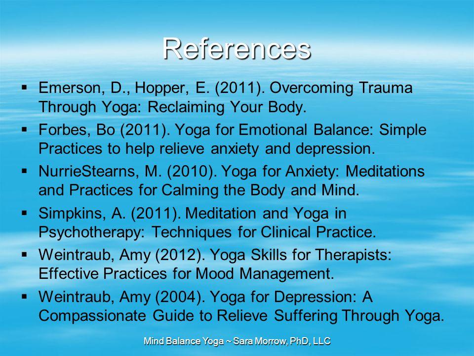 Mind Balance Yoga ~ Sara Morrow, PhD, LLC References  Emerson, D., Hopper, E.