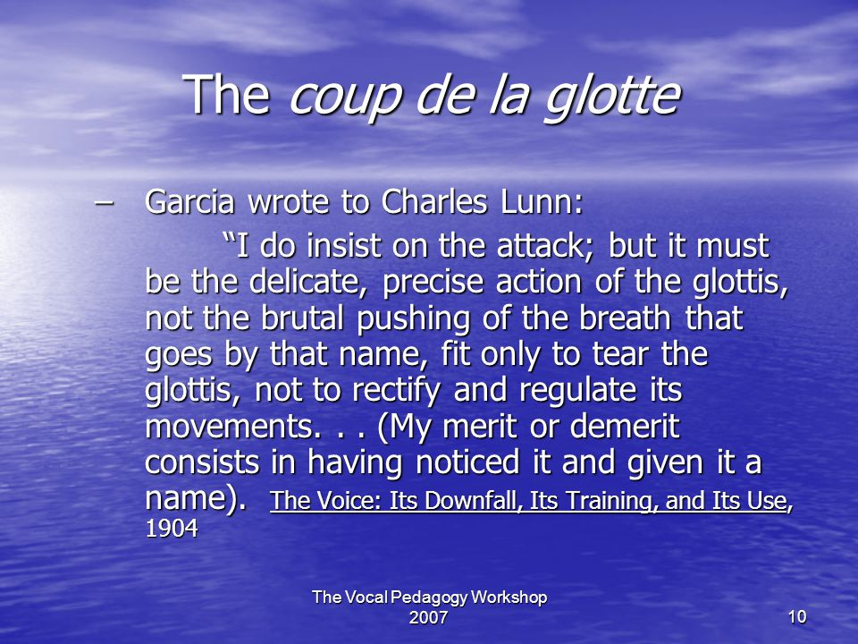 """The Vocal Pedagogy Workshop 200710 The coup de la glotte –Garcia wrote to Charles Lunn: """"I do insist on the attack; but it must be the delicate, preci"""