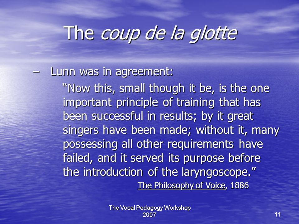"""The Vocal Pedagogy Workshop 200711 The coup de la glotte –Lunn was in agreement: """"Now this, small though it be, is the one important principle of trai"""