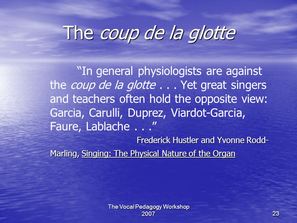 "The Vocal Pedagogy Workshop 200723 The coup de la glotte ""In general physiologists are against the coup de la glotte... Yet great singers and teachers"