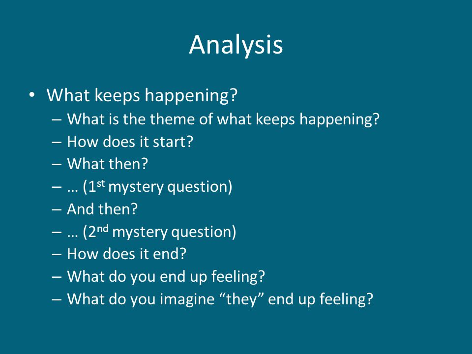 Analysis What keeps happening. – What is the theme of what keeps happening.