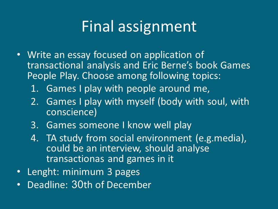 Final assignment Write an essay focused on application of transactional analysis and Eric Berne's book Games People Play.