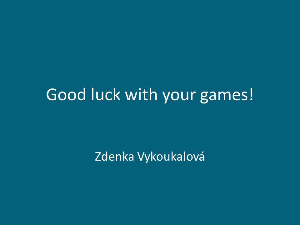 Good luck with your games! Zdenka Vykoukalová