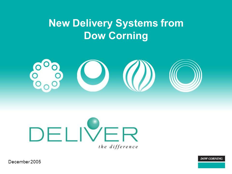 Desired result: 3 take-aways Why Dow Corning is committed to providing you with the broadest range of delivery system technologies Our existing technologies, our resources to customize solutions that meet your formulating needs exactly, and where we'll continue to invest The strength of our in-house experts and alliance partners